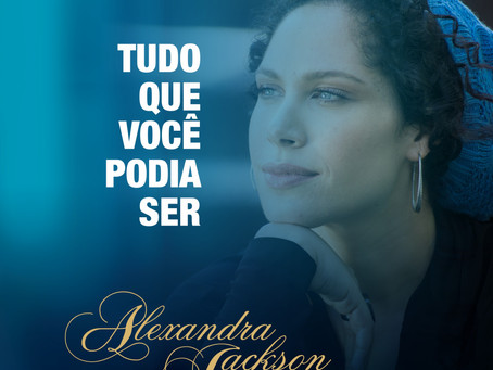 "ALEXANDRA JACKSON releases the video of ""Tudo Que Voce Podia Ser"""