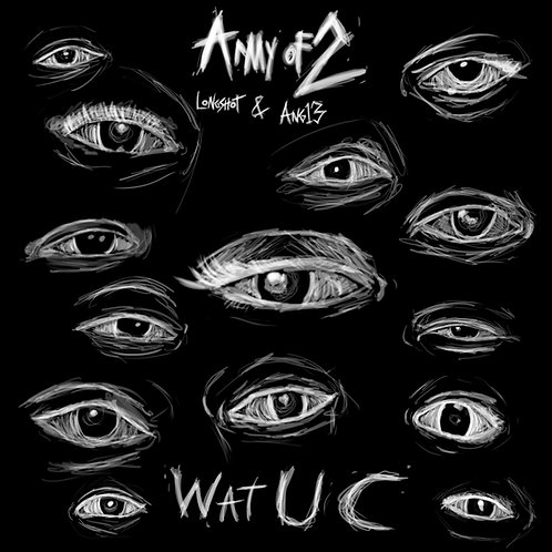Army Of 2(Longshot & Ang13) 'Wat U C' ep