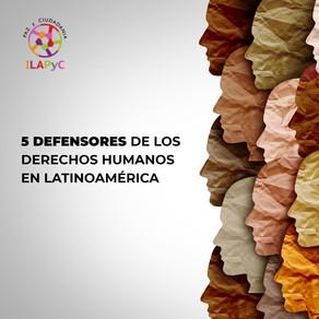 5 defensores de los Derechos Humanos en Latinoamérica