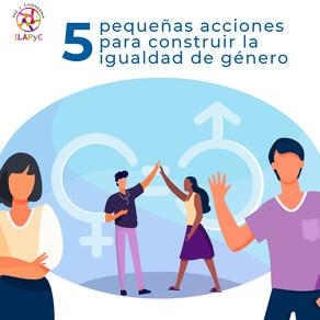 5 pequeñas acciones para construir la igualdad de género