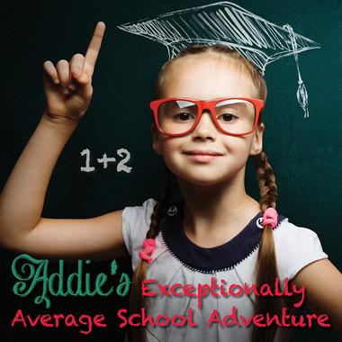 Addie's Exceptionally Average School Adventure.jpg