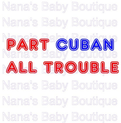 Part Cuban....All Trouble
