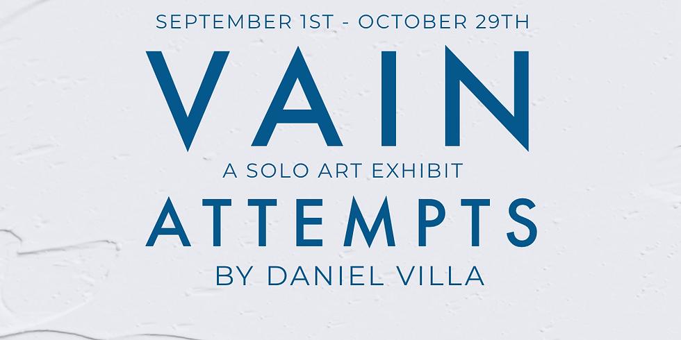 Vain Attempts - Solo Exhibit