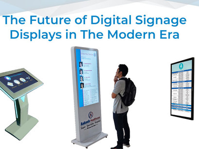 The Future of Digital Signage Displays in The Modern Era