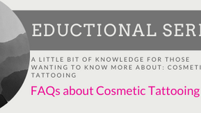 Cosmetic Tattooing or Semi Permanent Make-Up FAQ's