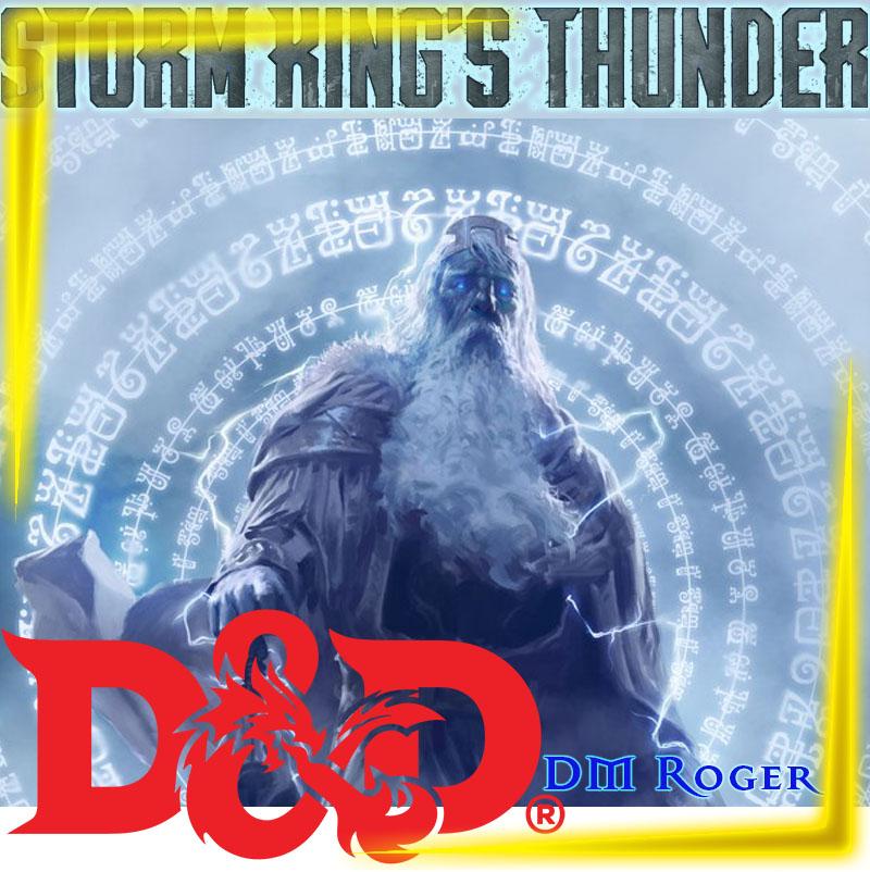 D&D 5E - Storm Kings Thunder   DM Roger