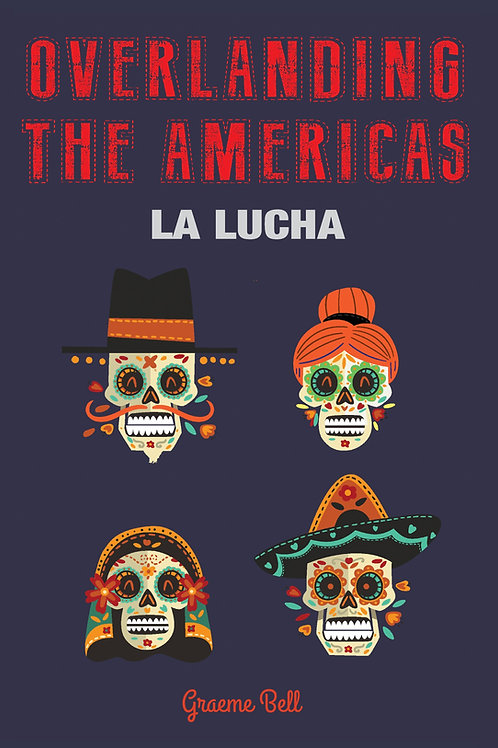 Overlanding the Americas - La Lucha