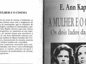 """Resenha do livro """"A MULHER E O CINEMA: Os dois lados da câmera"""" de E. Ann Kaplan"""
