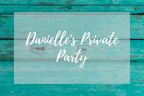 Danielle's Private Party, October 10th, 6:30-9:30pm