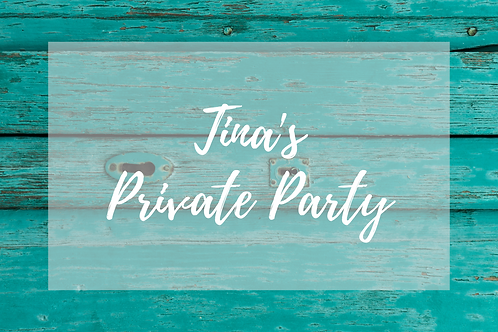 Tina's Private Party, May 6th