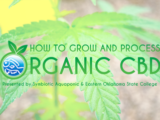 How to Grow and Process Organic CBD Presented by Symbiotic Aquaponic and EOSC