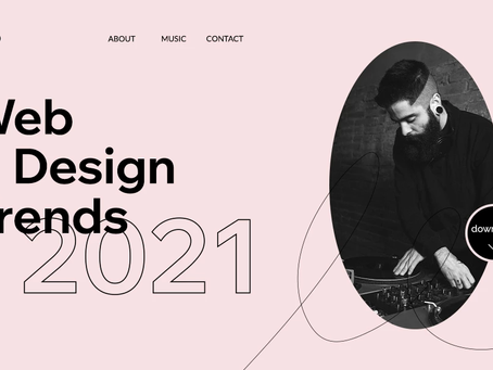 Top 9 Web Design Trends in 2021 You Don't Want to Miss