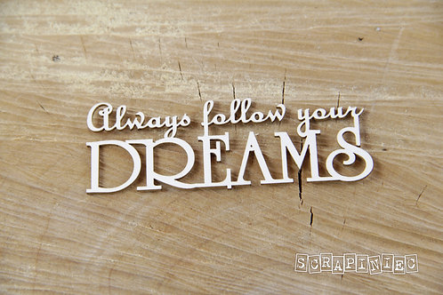 Scrapiniec - Always Follow Your Dreams - Chipboard
