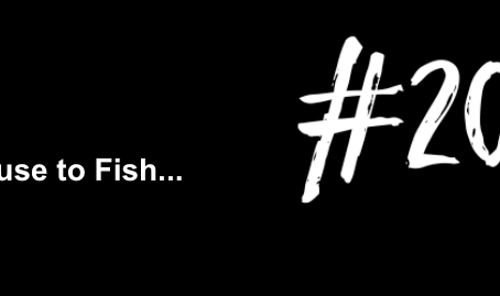Because These are the End Times | Excuse to Fish #20