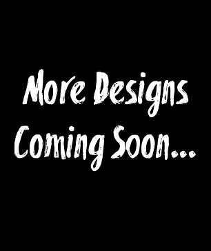 More Designs Coming.png