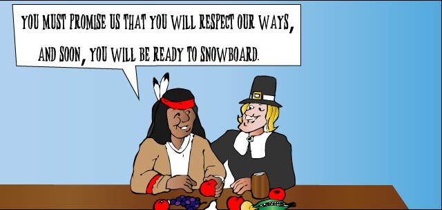 Thanksgiving conversation between an Indian and a Pilgrim professing to use a BOARD BOOTIE, a snowboard carrier and snowboard cover.