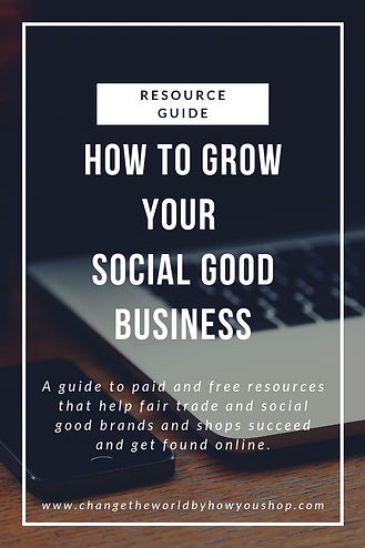 Resource Guide for Social Good Brands and Shops.  Find paid and free resources to help you start and grow your ethical, mission-based or fair trade brand or store.