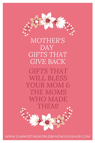 Mother's Day Gifts that Give Back.