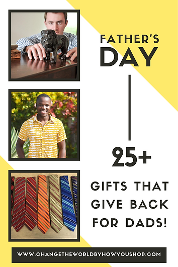 Father's Day Gifts That Give Back.  2019 shopping guide to fair trade, ethically-made and world changing gifts for dads! www.changetheworldbyhowyoushop.com/father-s-day