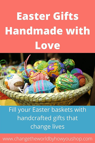 Easter Gifts Handmade with Love: Fill your Easter baskets with handcrafted gifts that change lives