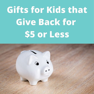 Gifts for Kids that Give Back for $5 or Less.  Ethical & Fair Trade Gifts for Kids for Prizes, Stocking Stuffers or for Them to Shop to Make a Difference with Their Own Allowance!