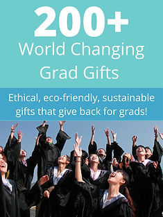 200+ World Changing Grad Gifts: Ethical, Eco-Friendly, Sustainable Gifts that Give Back for Grads.