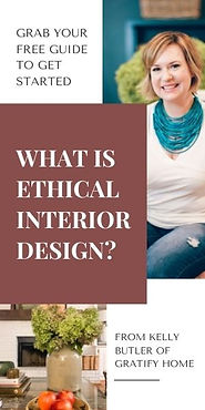 What is Ethical Interior Design?  Grab your free guide to get started from Kelly Butler of Gratify Home