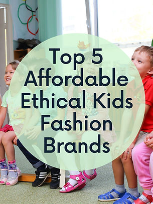 Top 5 Affordable Ethical Kids Fashion Brands.