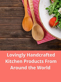 Handcrafted and Fair Trade Kitchen Products from Around the World.