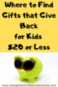 Gifts for Kids that Give Back for $20 or Less.  Find fair trade and give back toys and gifts for kids. Change the World by How You Shop: The U.S. Ethical Shopping Guide. #fairtrade #giveback #fairtradetoys #fairtradeforkids