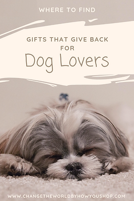Gifts that Give Back for Dog Lovers: Where to find ethically-made & fair trade products for dogs & gifts for dog lovers that give back! www.changetheworldbyhowyoushop.com/dogs