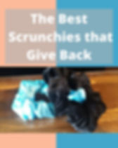 Scrunchies that Give Back.