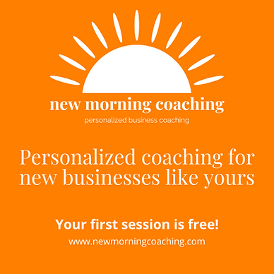 New Morning Coaching: Personalized Business Coaching for New Businesses: First Session is Free!