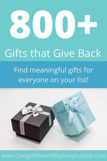 800+ Gifts that Give Back: Find meainginful gifts for everyone on your list for 2020!