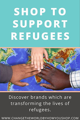 Shop to Support Refugees: Discover brands which are transforming the lives of refugees.