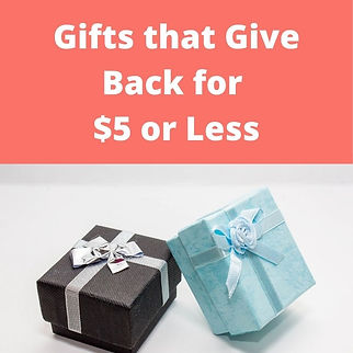 Gifts that Give Back for $5 or Less. Budget Gifts that Give Back.
