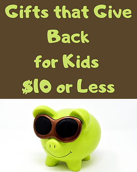 Gifts for Kids that Give Back for $10 an