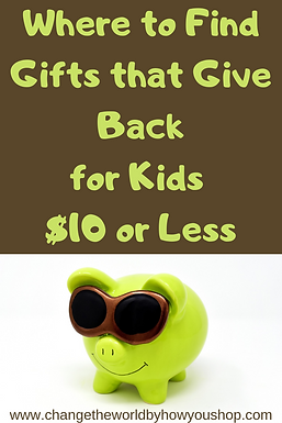 Gifts for Kids that Give Back for $10 or Less.  Where to find afforable fair trade and give back toys and gifts for kids. Change the World by How You Shop: The U.S. Ethical Shopping Guide. #fairtrade #giveback #fairtradetoys