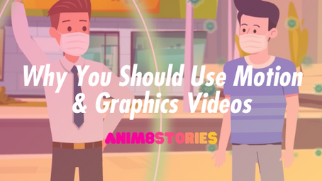 Why You Should Use Motion & Graphics Videos