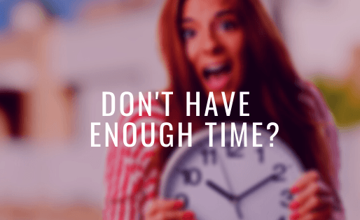 7 Ways How You Can Bust the Myth of Not Having Enough Time