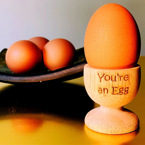 You're an Egg - Egg Cup
