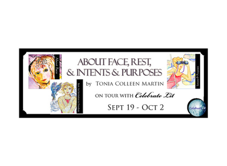 About Face, Rest, and Intents & Purposes by Tonia Colleen Martin