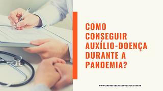 COMO_CONSEGUIR_AUXÍLIO-DOENÇA_DURANTE_