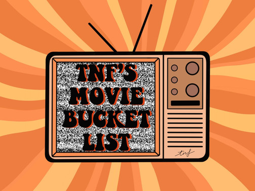 TNF'S LOCKDOWN MOVIE BUCKET LIST