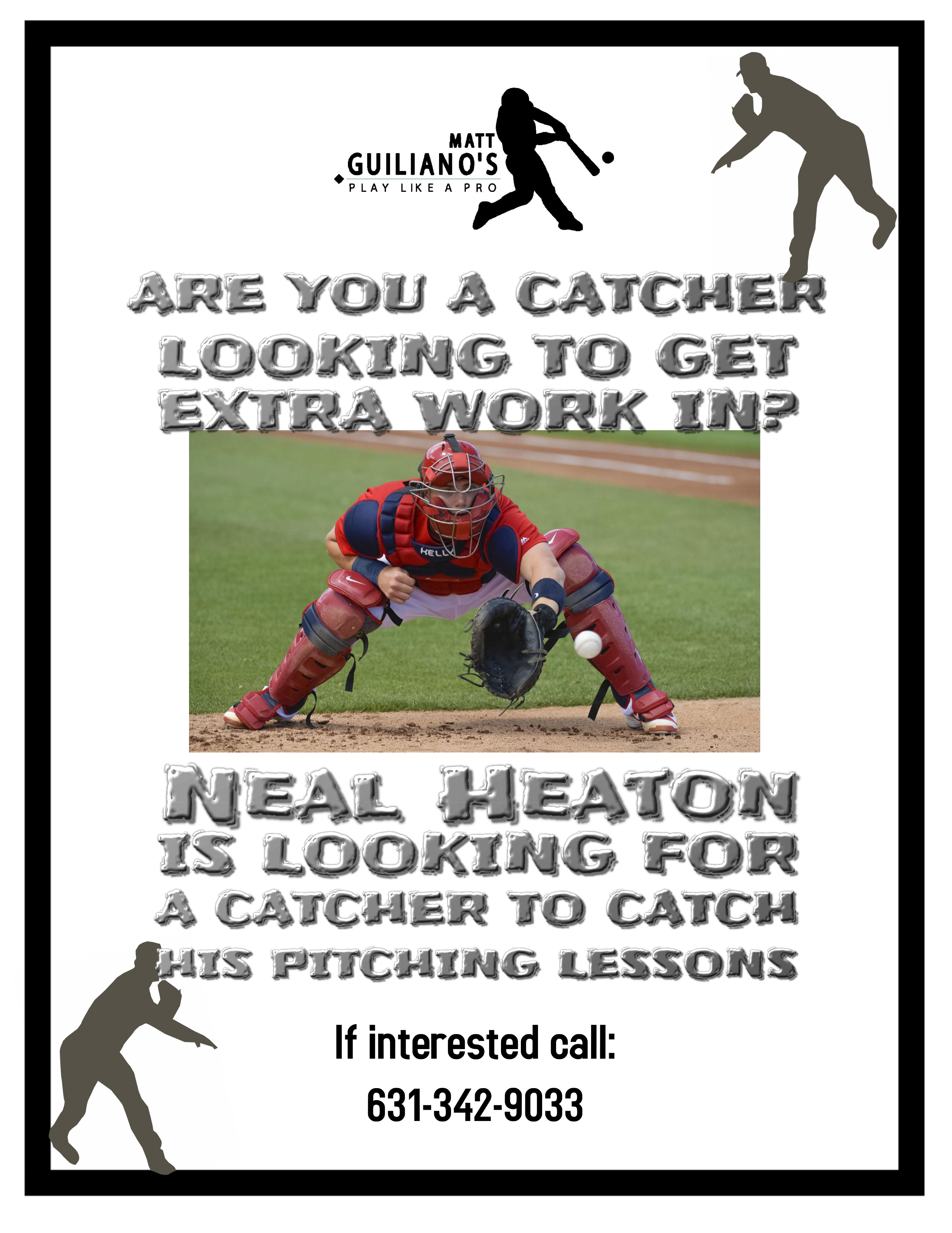 Neal needs a catcher!