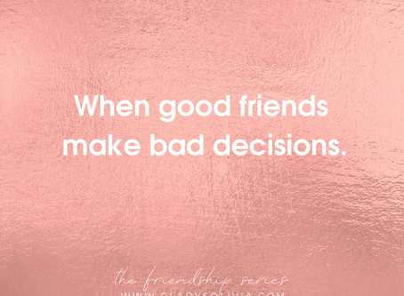 When Good Friends Make Bad Decisions