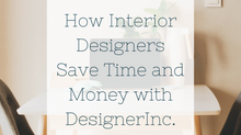 How Interior Designers Save Time and Money with DesignerInc.