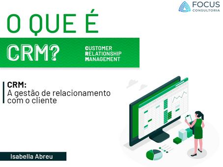O que é CRM? Descubra como melhorar o seu relacionamento com o cliente