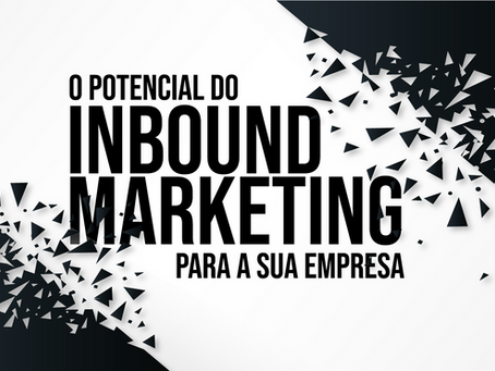 O Potencial Do Inbound Marketing Para A Sua Empresa