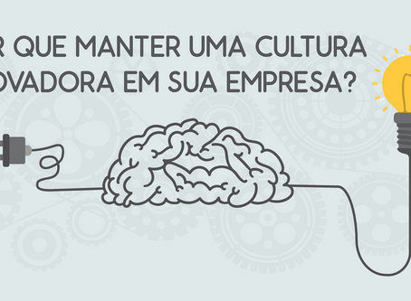 Por Que Manter Uma Cultura Inovadora Em Sua Empresa?